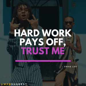 Hard Work Pays off, Trust Me | Swae Lee Quotes