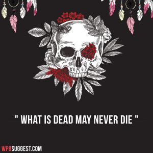 What is dead may never die   Day of the dead quotes