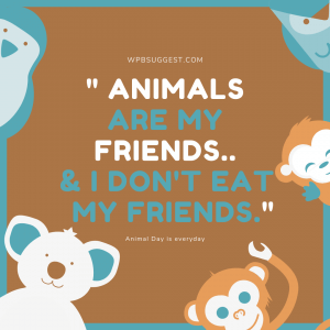 Animals are my friends | World Animal Day Quotes