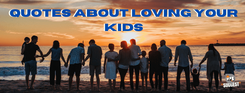 Quotes About Loving Your Kids