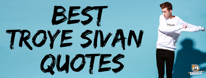 Best Troye Sivan Quotes