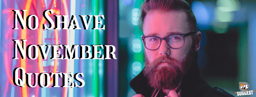 No Shave November Quotes