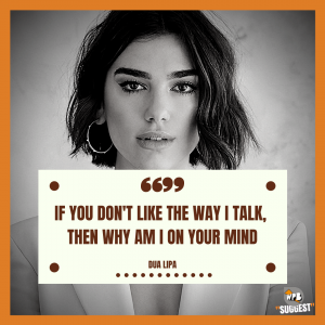 Dua Lipa Quotes about life