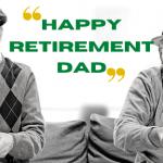 Happy Retirement Dad