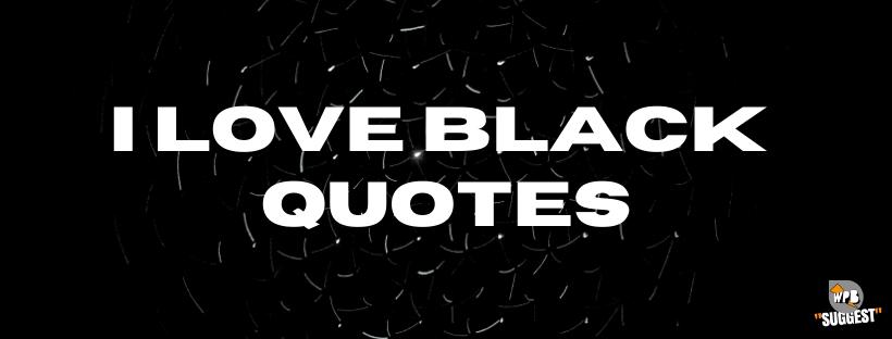 I Love Black Quotes