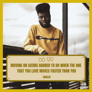Khalid Song Quote Image