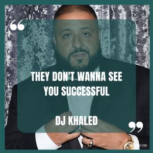 DJ Khaled Quotes About Success