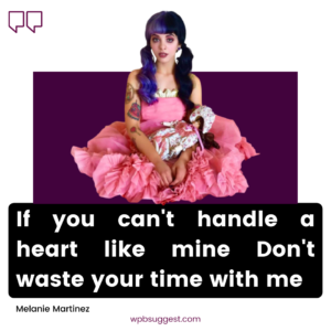 More Melanie Martinez Quotes