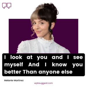 Melanie Martinez Inspirational Quotes
